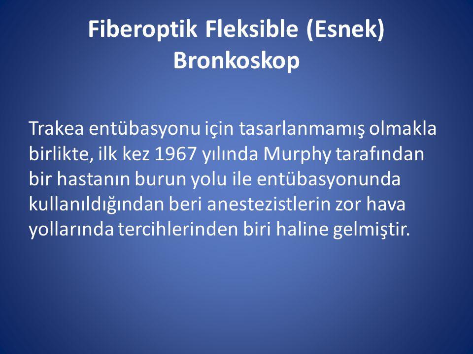 Fiberoptik Fleksible (Esnek) Bronkoskop Trakea entübasyonu için tasarlanmamış olmakla birlikte, ilk kez 1967 yılında Murphy tarafından bir hastanın bu