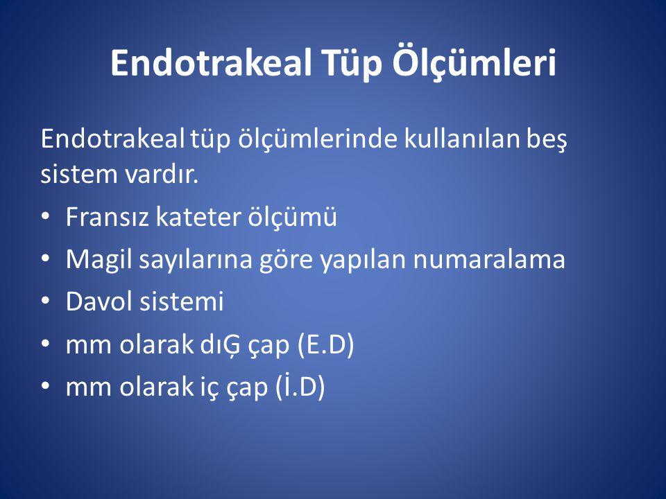Endotrakeal Tüp Ölçümleri Endotrakeal tüp ölçümlerinde kullanılan beş sistem vardır. Fransız kateter ölçümü Magil sayılarına göre yapılan numaralama D