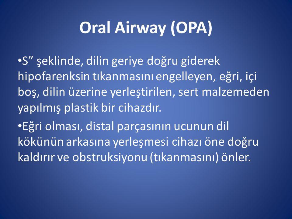 """Oral Airway (OPA) S"""" şeklinde, dilin geriye doğru giderek hipofarenksin tıkanmasını engelleyen, eğri, içi boş, dilin üzerine yerleştirilen, sert malze"""