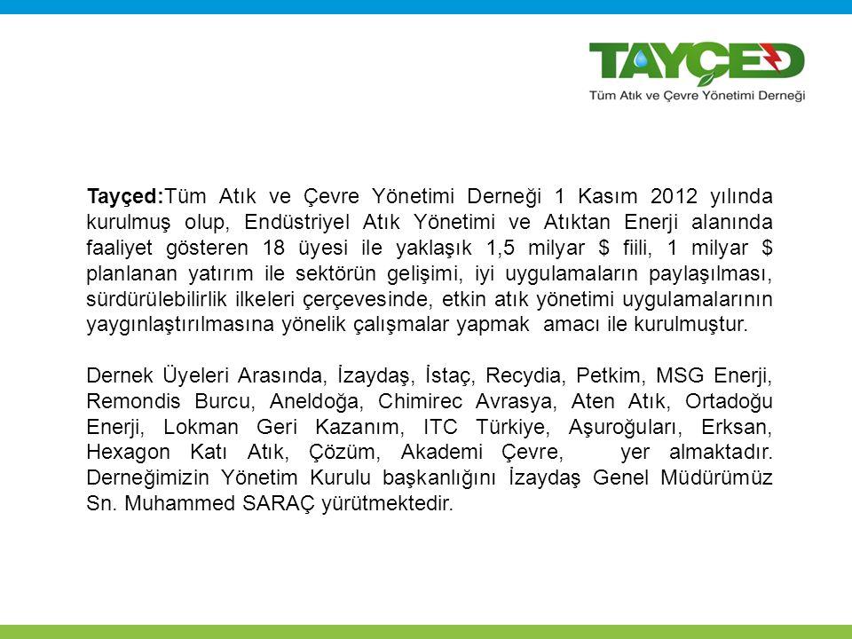Tayçed:Tüm Atık ve Çevre Yönetimi Derneği 1 Kasım 2012 yılında kurulmuş olup, Endüstriyel Atık Yönetimi ve Atıktan Enerji alanında faaliyet gösteren 1
