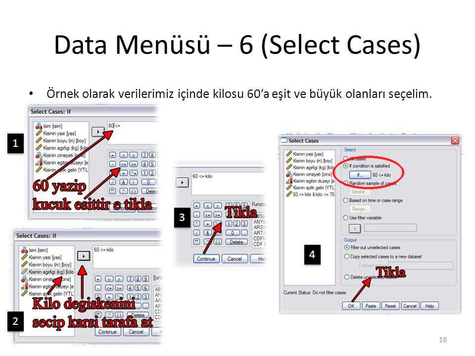 Data Menüsü – 6 (Select Cases) Örnek olarak verilerimiz içinde kilosu 60'a eşit ve büyük olanları seçelim.