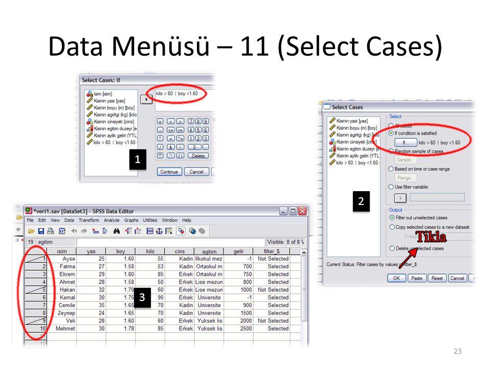 Data Menüsü – 11 (Select Cases) 23 1 1 2 2 3 3