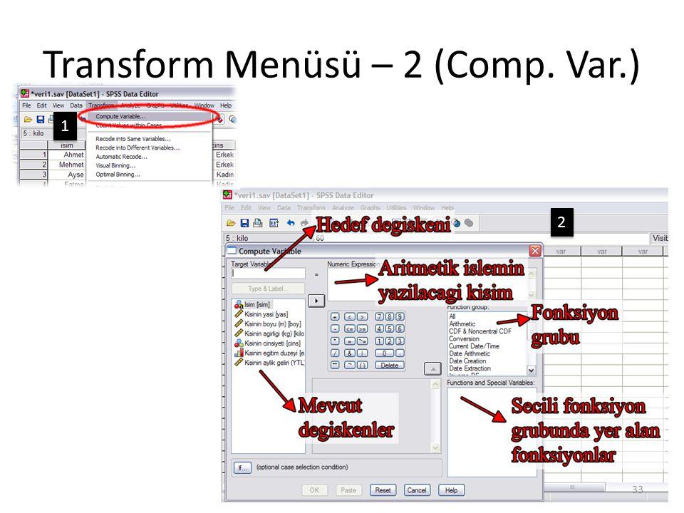 Transform Menüsü – 2 (Comp. Var.) 33 1 1 2 2