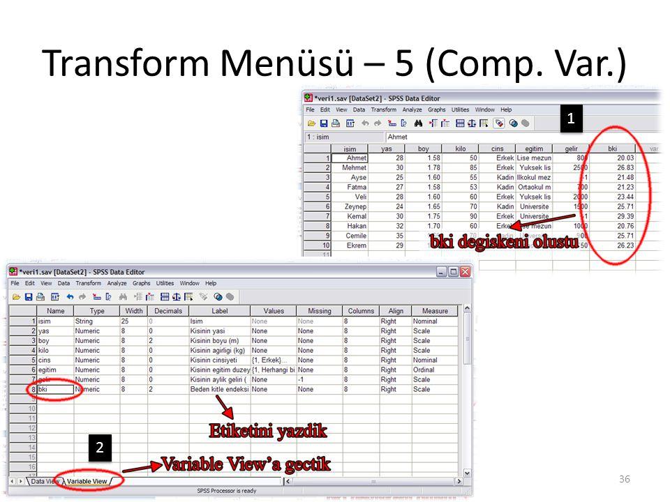 Transform Menüsü – 5 (Comp. Var.) 36 1 1 2 2