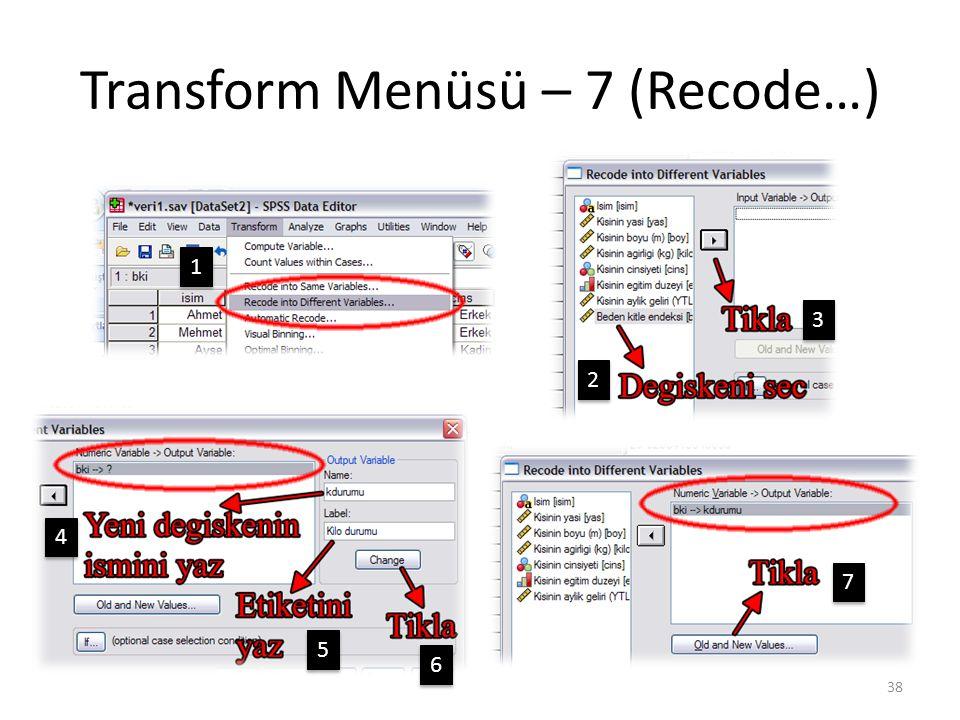 Transform Menüsü – 7 (Recode…) 38 1 1 2 2 3 3 4 4 5 5 6 6 7 7