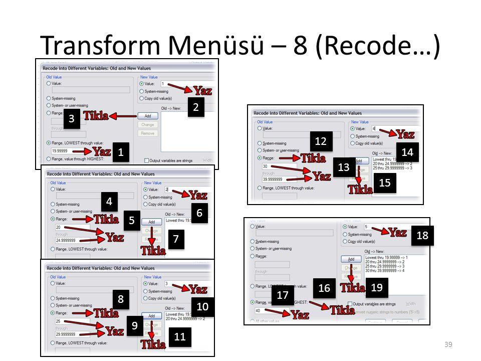Transform Menüsü – 8 (Recode…) 39 1 1 2 2 3 3 4 4 5 5 6 6 7 7 8 8 9 9 10 11 12 13 14 15 16 17 18 19
