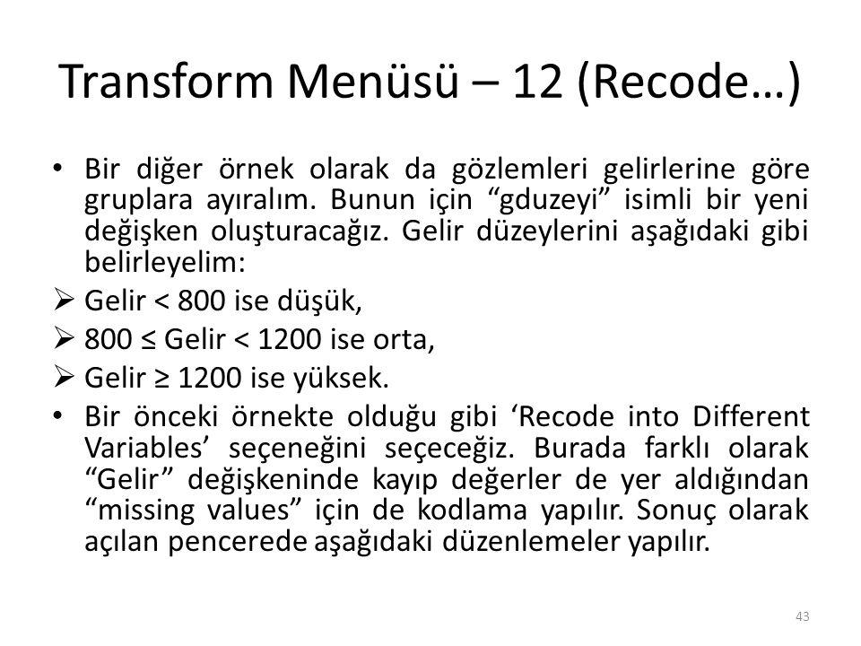 Transform Menüsü – 12 (Recode…) Bir diğer örnek olarak da gözlemleri gelirlerine göre gruplara ayıralım.