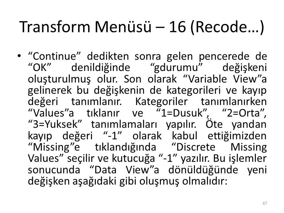 Transform Menüsü – 16 (Recode…) Continue dedikten sonra gelen pencerede de OK denildiğinde gdurumu değişkeni oluşturulmuş olur.