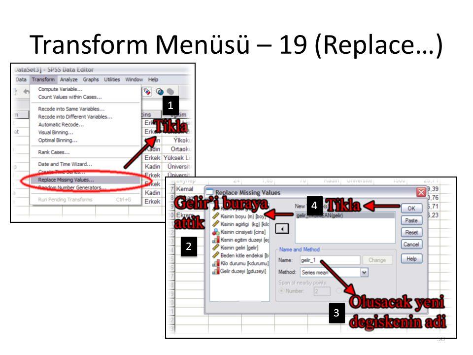 Transform Menüsü – 19 (Replace…) 50 1 1 2 2 3 3 4 4