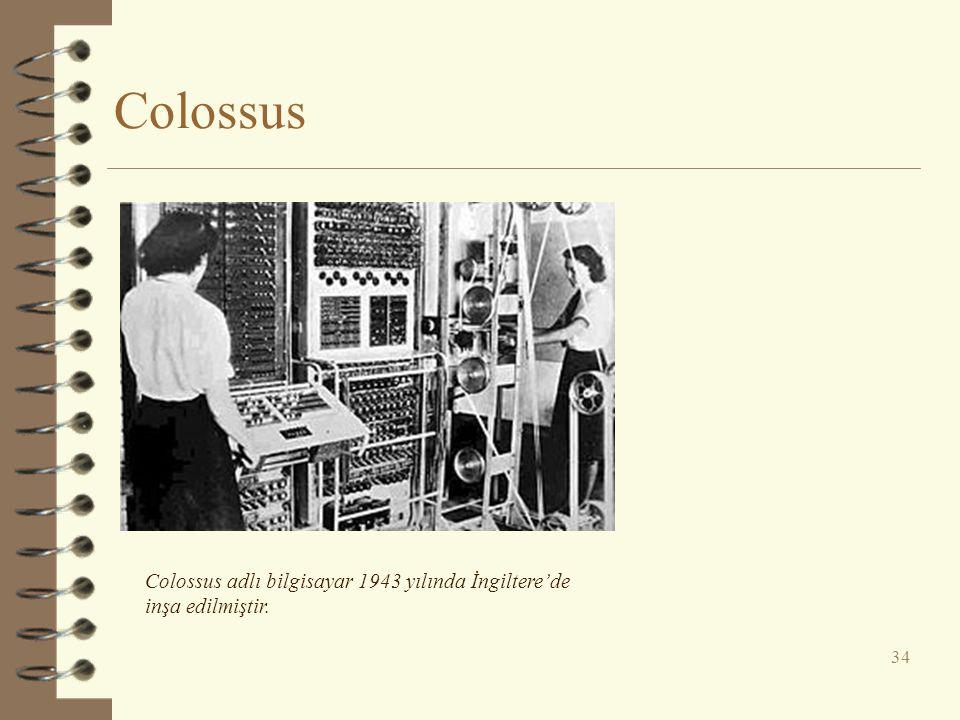 Colossus 34 Colossus adlı bilgisayar 1943 yılında İngiltere'de inşa edilmiştir.