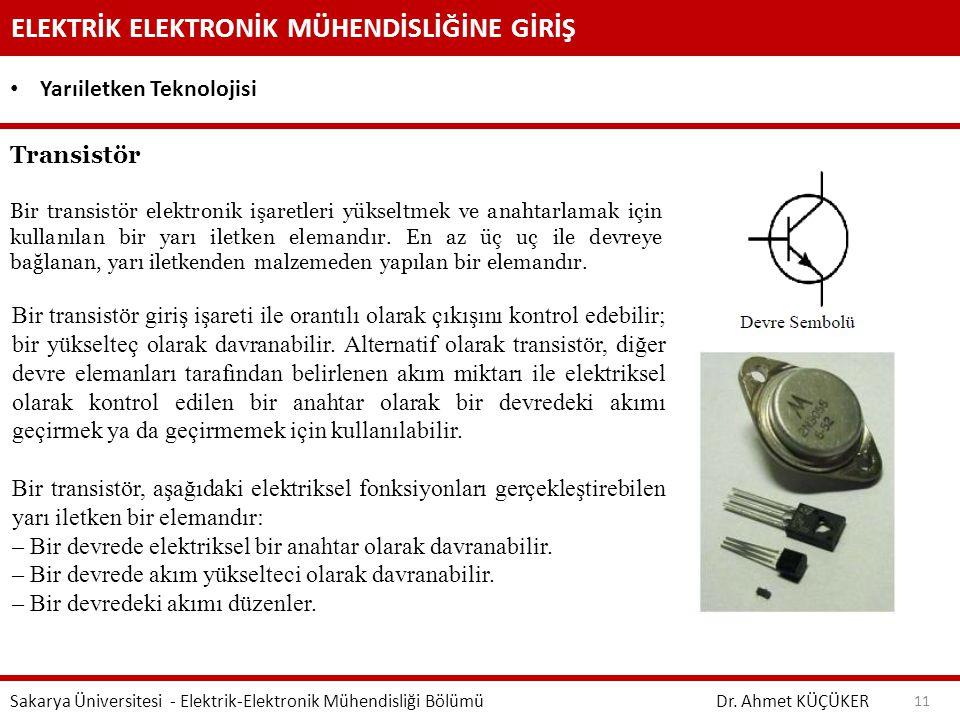ELEKTRİK ELEKTRONİK MÜHENDİSLİĞİNE GİRİŞ Dr. Ahmet KÜÇÜKER Sakarya Üniversitesi - Elektrik-Elektronik Mühendisliği Bölümü 11 Yarıiletken Teknolojisi T