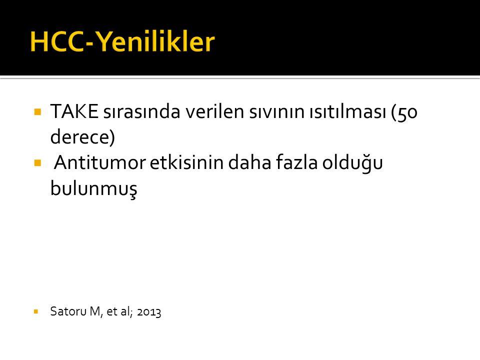  TAKE sırasında verilen sıvının ısıtılması (50 derece)  Antitumor etkisinin daha fazla olduğu bulunmuş  Satoru M, et al; 2013