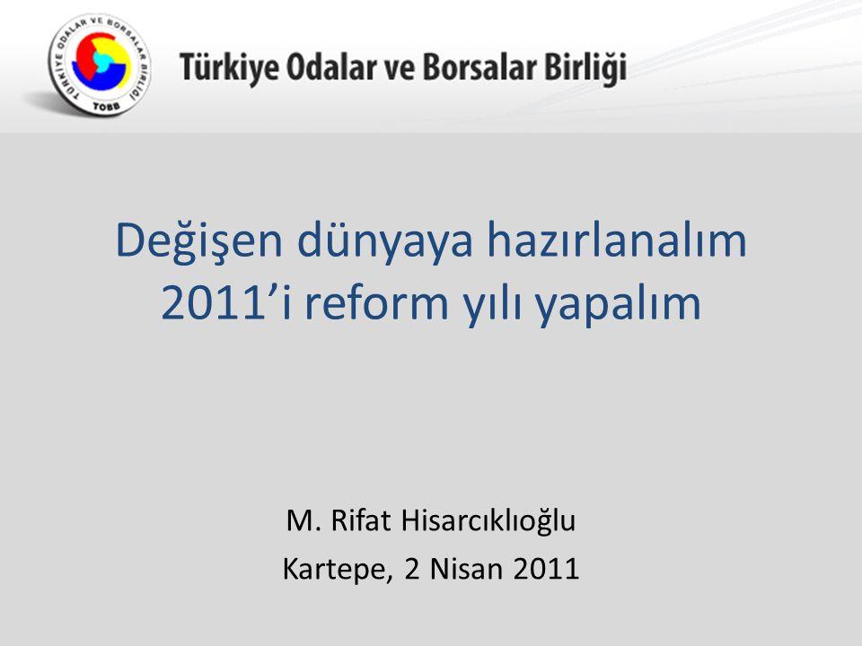 Türkiye Odalar ve Borsalar Birliği Değişen dünyaya hazırlanalım 2011'i reform yılı yapalım M.