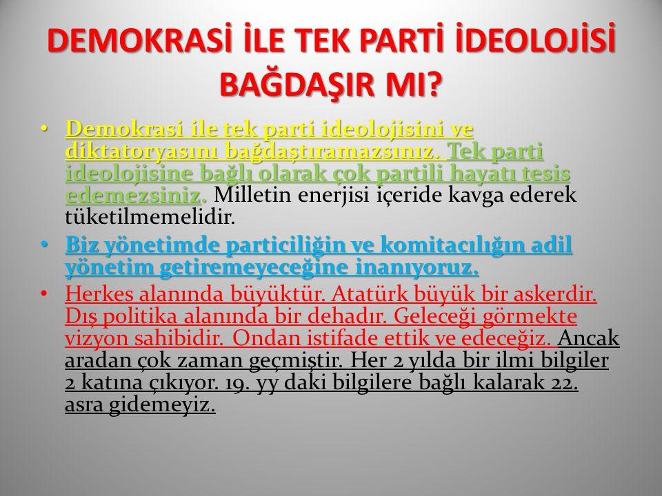 DEMOKRASİ İLE TEK PARTİ İDEOLOJİSİ BAĞDAŞIR MI? Demokrasi ile tek parti ideolojisini ve diktatoryasını bağdaştıramazsınız. Tek parti ideolojisine bağl