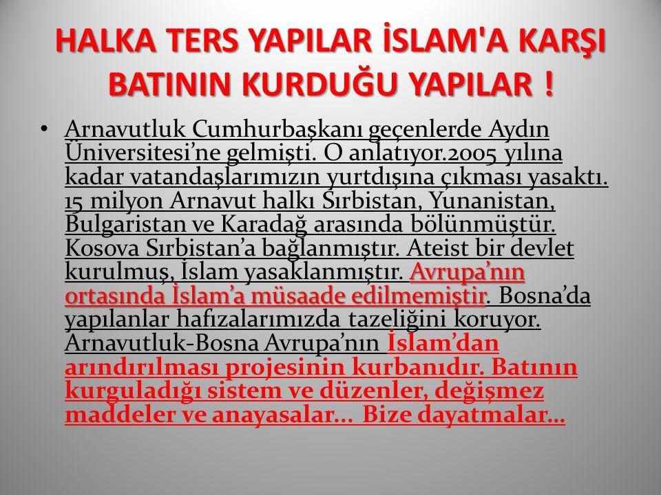 HALKA TERS YAPILAR İSLAM'A KARŞI BATININ KURDUĞU YAPILAR! HALKA TERS YAPILAR İSLAM'A KARŞI BATININ KURDUĞU YAPILAR ! Avrupa'nın ortasında İslam'a müsa