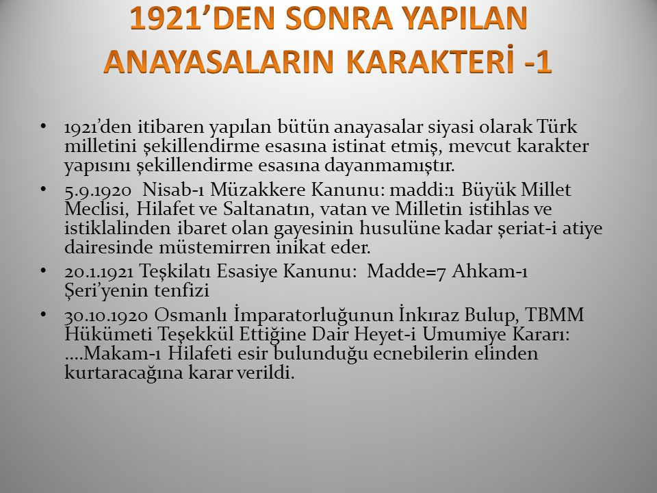 1921'den itibaren yapılan bütün anayasalar siyasi olarak Türk milletini şekillendirme esasına istinat etmiş, mevcut karakter yapısını şekillendirme es