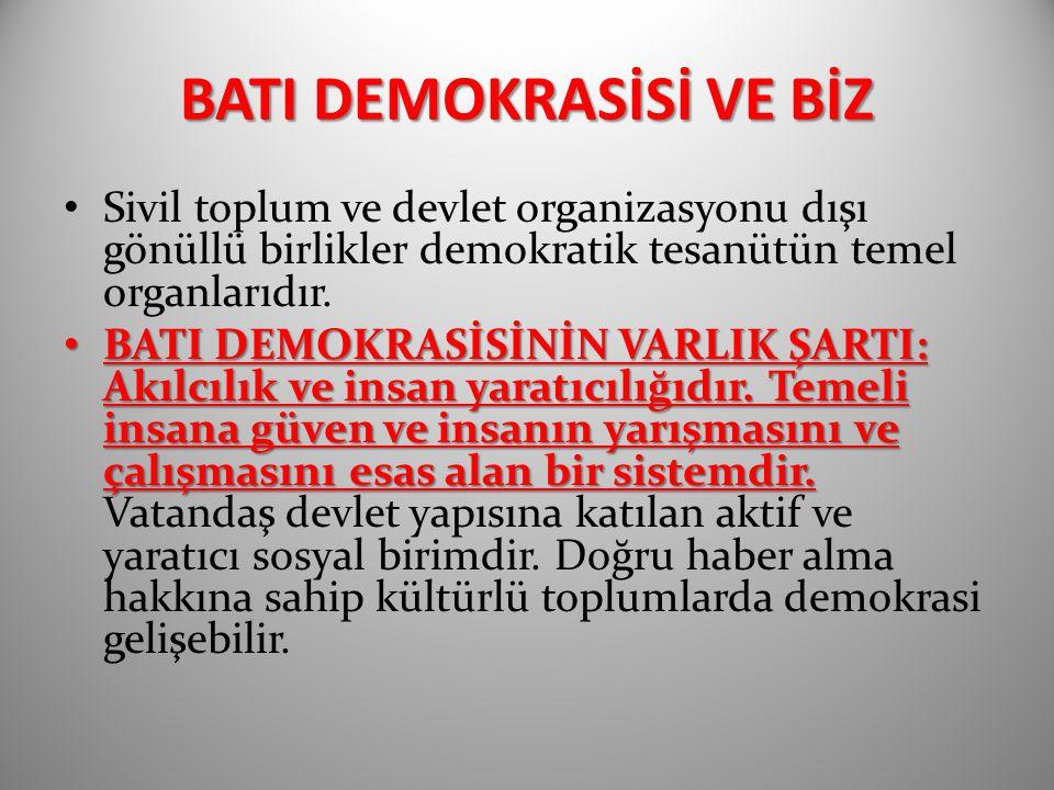 BATI DEMOKRASİSİ VE BİZ Sivil toplum ve devlet organizasyonu dışı gönüllü birlikler demokratik tesanütün temel organlarıdır. BATI DEMOKRASİSİNİN VARLI