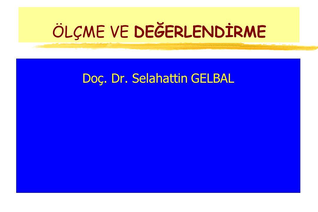ÖLÇME VE DEĞERLENDİRME Doç. Dr. Selahattin GELBAL