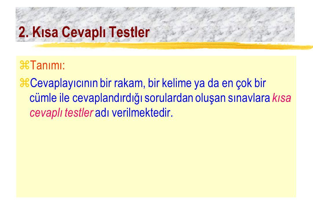 2. Kısa Cevaplı Testler zTanımı: zCevaplayıcının bir rakam, bir kelime ya da en çok bir cümle ile cevaplandırdığı sorulardan oluşan sınavlara kısa cev