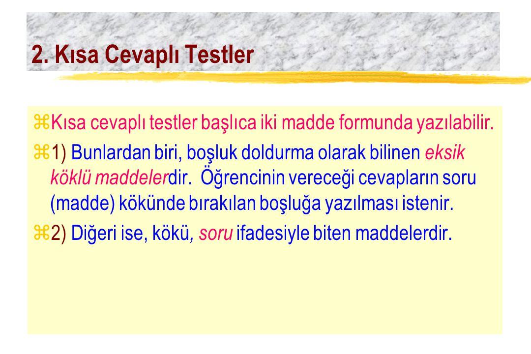 2. Kısa Cevaplı Testler zKısa cevaplı testler başlıca iki madde formunda yazılabilir. z1) Bunlardan biri, boşluk doldurma olarak bilinen eksik köklü m