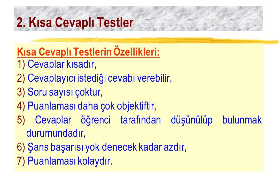 2. Kısa Cevaplı Testler Kısa Cevaplı Testlerin Özellikleri: 1) Cevaplar kısadır, 2) Cevaplayıcı istediği cevabı verebilir, 3) Soru sayısı çoktur, 4) P
