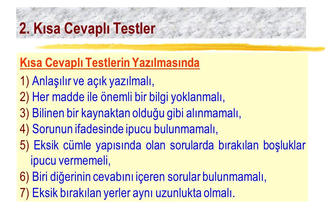 2. Kısa Cevaplı Testler Kısa Cevaplı Testlerin Yazılmasında 1) Anlaşılır ve açık yazılmalı, 2) Her madde ile önemli bir bilgi yoklanmalı, 3) Bilinen b