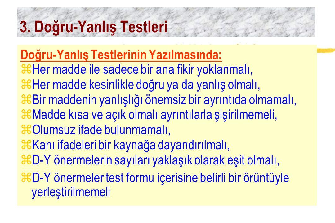 3. Doğru-Yanlış Testleri Doğru-Yanlış Testlerinin Yazılmasında: zHer madde ile sadece bir ana fikir yoklanmalı, zHer madde kesinlikle doğru ya da yanl