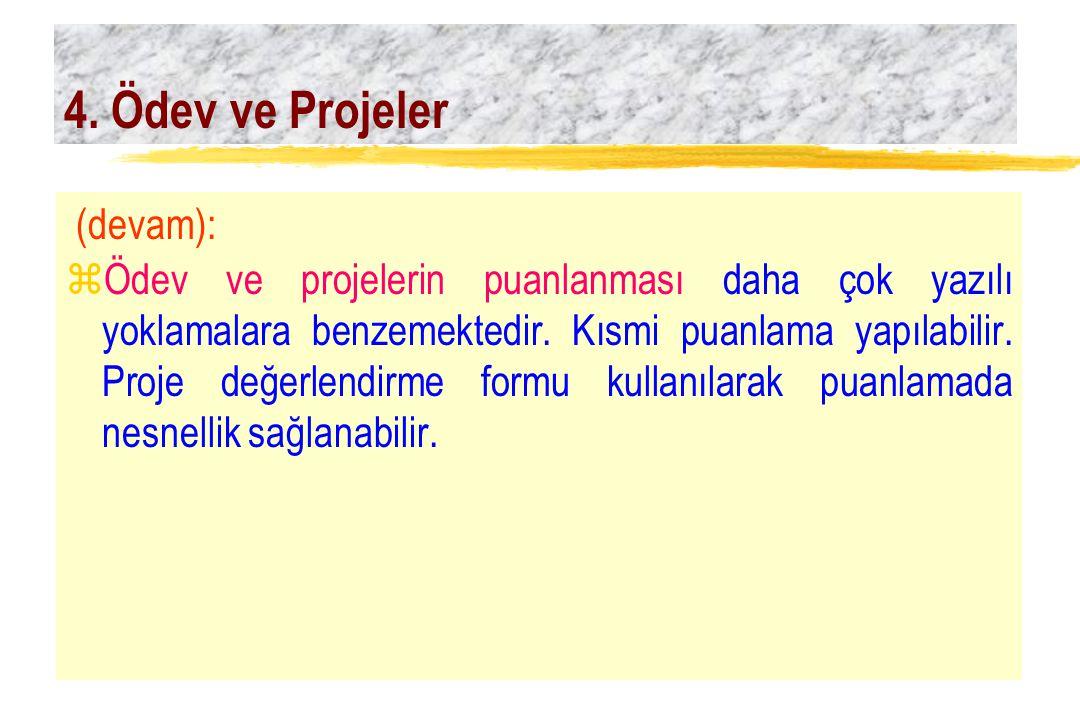 4. Ödev ve Projeler (devam): zÖdev ve projelerin puanlanması daha çok yazılı yoklamalara benzemektedir. Kısmi puanlama yapılabilir. Proje değerlendirm