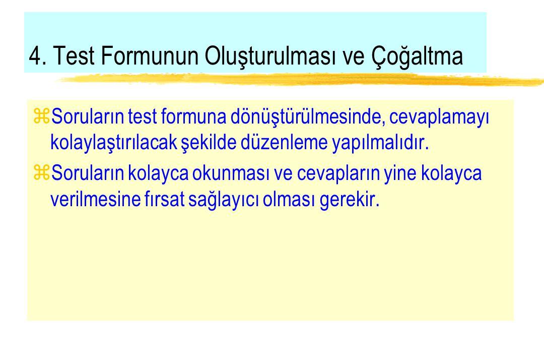 4. Test Formunun Oluşturulması ve Çoğaltma zSoruların test formuna dönüştürülmesinde, cevaplamayı kolaylaştırılacak şekilde düzenleme yapılmalıdır. zS