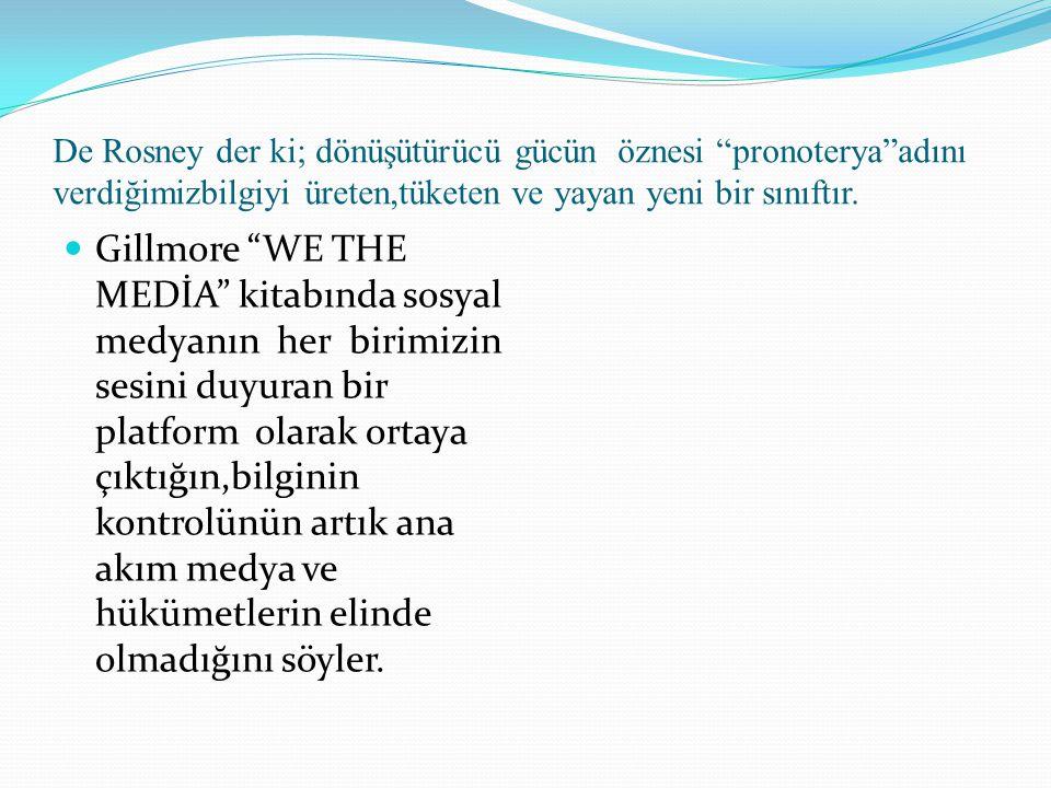 De Rosney der ki; dönüşütürücü gücün öznesi pronoterya adını verdiğimizbilgiyi üreten,tüketen ve yayan yeni bir sınıftır.