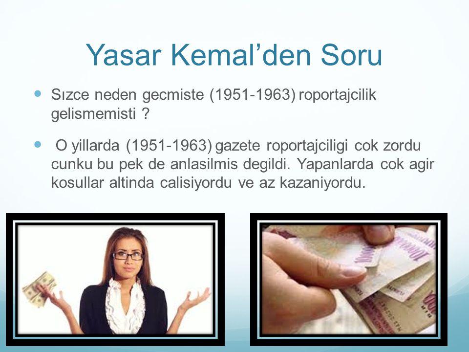 Yasar Kemal'den Soru Sızce neden gecmiste (1951-1963) roportajcilik gelismemisti ? O yillarda (1951-1963) gazete roportajciligi cok zordu cunku bu pek