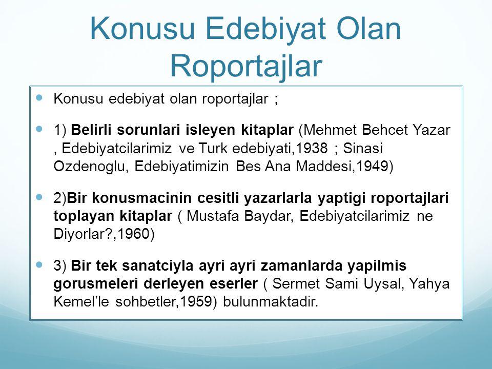 Konusu Edebiyat Olan Roportajlar Konusu edebiyat olan roportajlar ; 1) Belirli sorunlari isleyen kitaplar (Mehmet Behcet Yazar, Edebiyatcilarimiz ve T