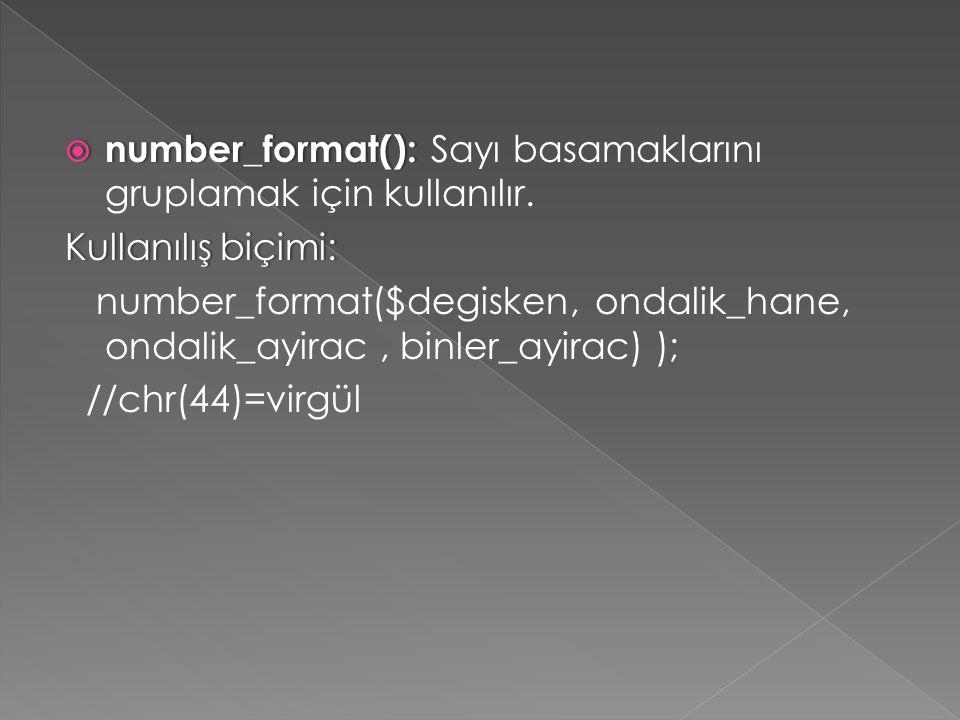  number_format():  number_format(): Sayı basamaklarını gruplamak için kullanılır. Kullanılış biçimi:Kullanılış biçimi: number_format($degisken, onda