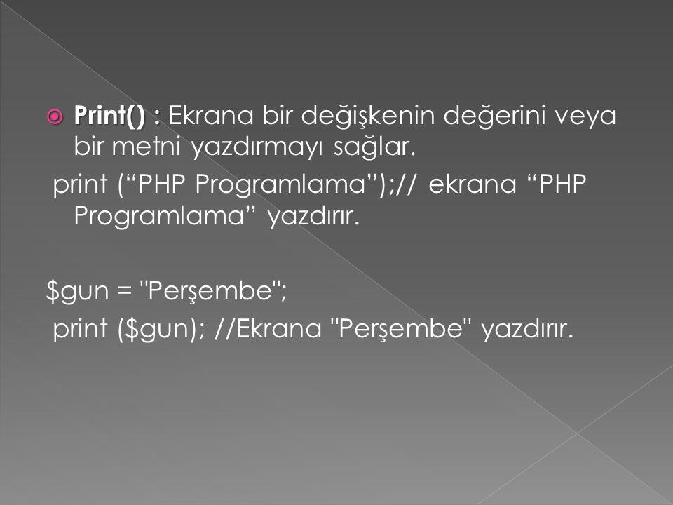 """ Print() :  Print() : Ekrana bir değişkenin değerini veya bir metni yazdırmayı sağlar. print (""""PHP Programlama"""");// ekrana """"PHP Programlama"""" yazdırı"""