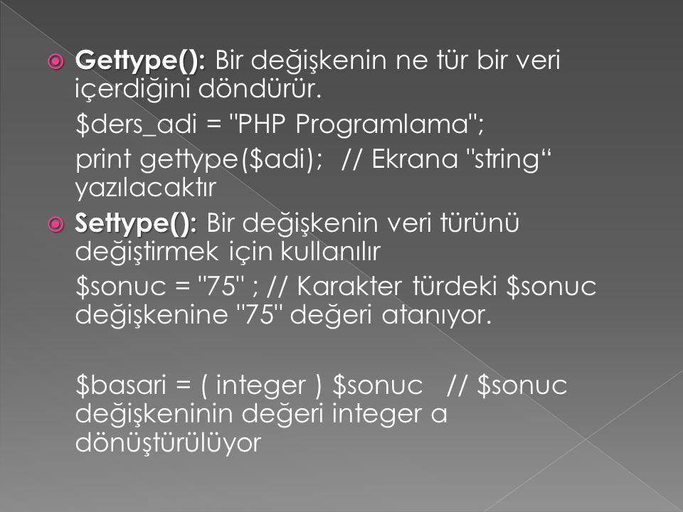  Gettype():  Gettype(): Bir değişkenin ne tür bir veri içerdiğini döndürür. $ders_adi =
