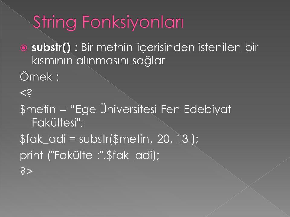 """ substr() :  substr() : Bir metnin içerisinden istenilen bir kısmının alınmasını sağlar Örnek :Örnek : <? $metin = """"Ege Üniversitesi Fen Edebiyat Fa"""