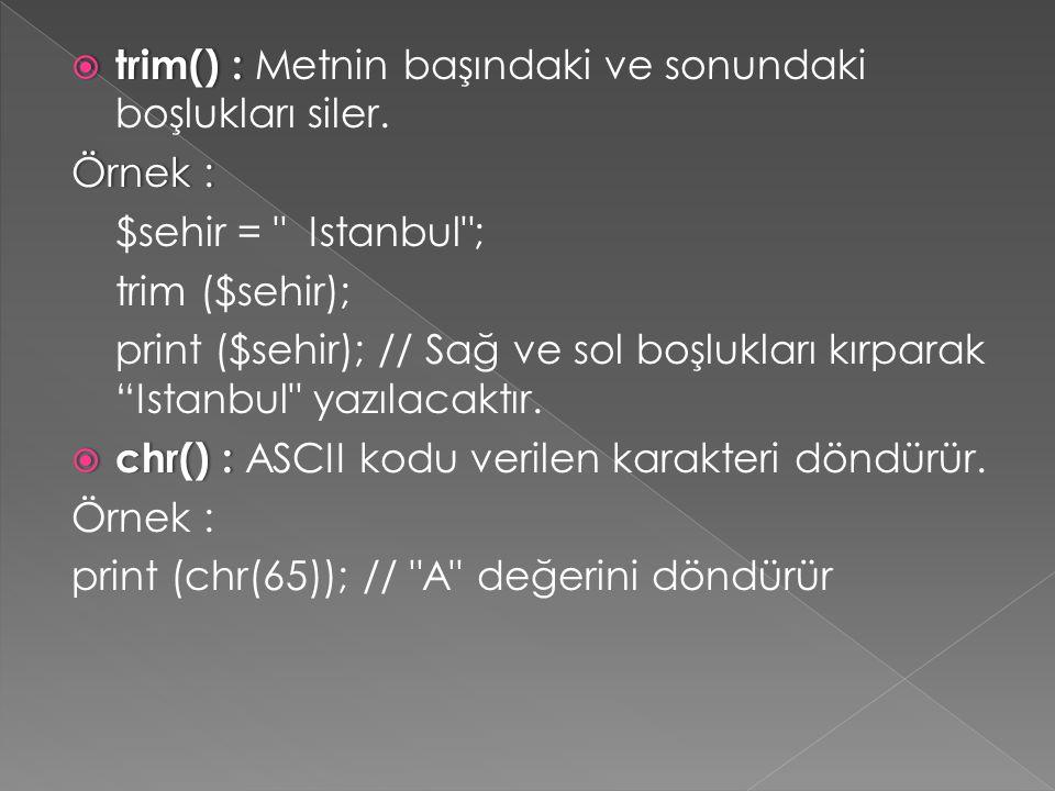  trim() :  trim() : Metnin başındaki ve sonundaki boşlukları siler. Örnek :Örnek : $sehir =