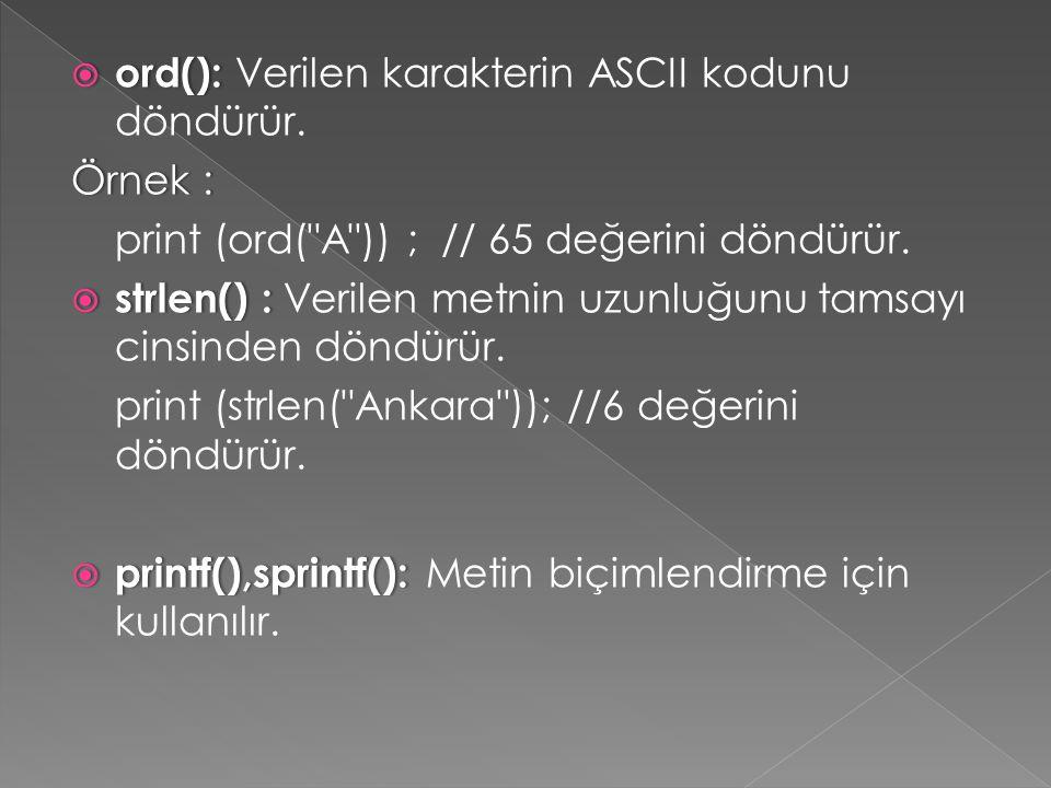  ord():  ord(): Verilen karakterin ASCII kodunu döndürür. Örnek :Örnek : print (ord(