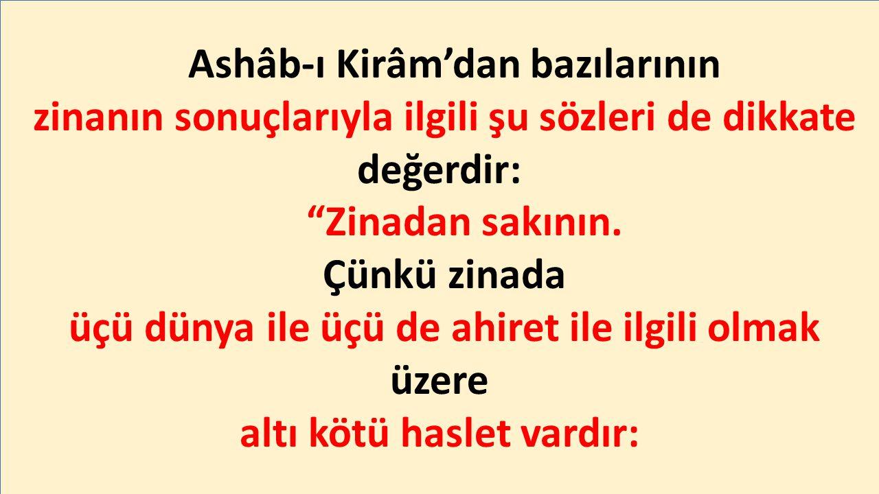 Ashâb-ı Kirâm'dan bazılarının zinanın sonuçlarıyla ilgili şu sözleri de dikkate değerdir: Zinadan sakının.
