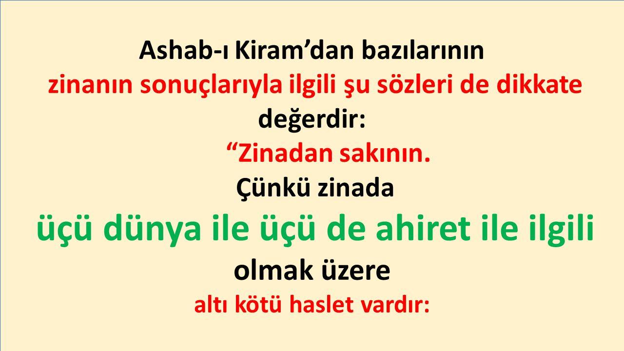 Ashab-ı Kiram'dan bazılarının zinanın sonuçlarıyla ilgili şu sözleri de dikkate değerdir: Zinadan sakının.