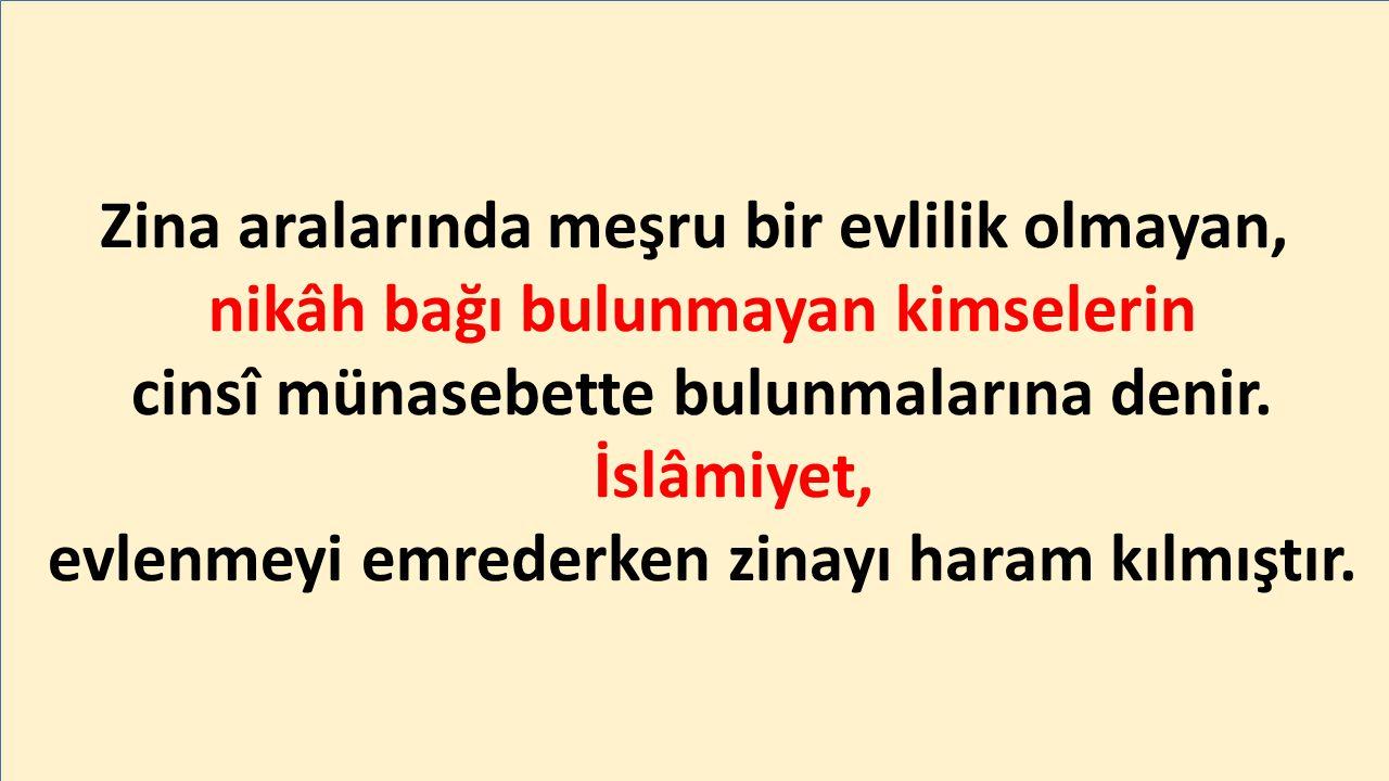 Kur'an-ı Kerim şöyle buyurur: وَلاَ تَقْرَبُواْ الزِّنَى إِنَّهُ كَانَ فَاحِشَةً وَسَاءسَبِيلاً : ''Zinaya yaklaşmayın.