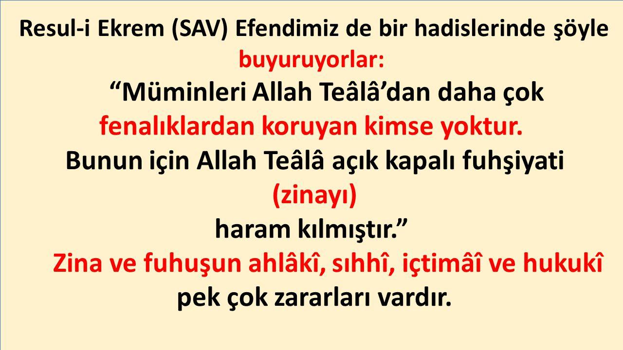 Resul-i Ekrem (SAV) Efendimiz de bir hadislerinde şöyle buyuruyorlar: Müminleri Allah Teâlâ'dan daha çok fenalıklardan koruyan kimse yoktur.