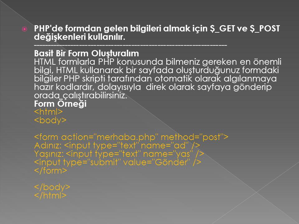  PHP'de formdan gelen bilgileri almak için $_GET ve $_POST değişkenleri kullanılır. -----------------------------------------------------------------
