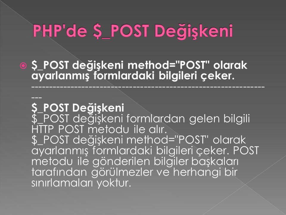  $_POST değişkeni method= POST olarak ayarlanmış formlardaki bilgileri çeker.