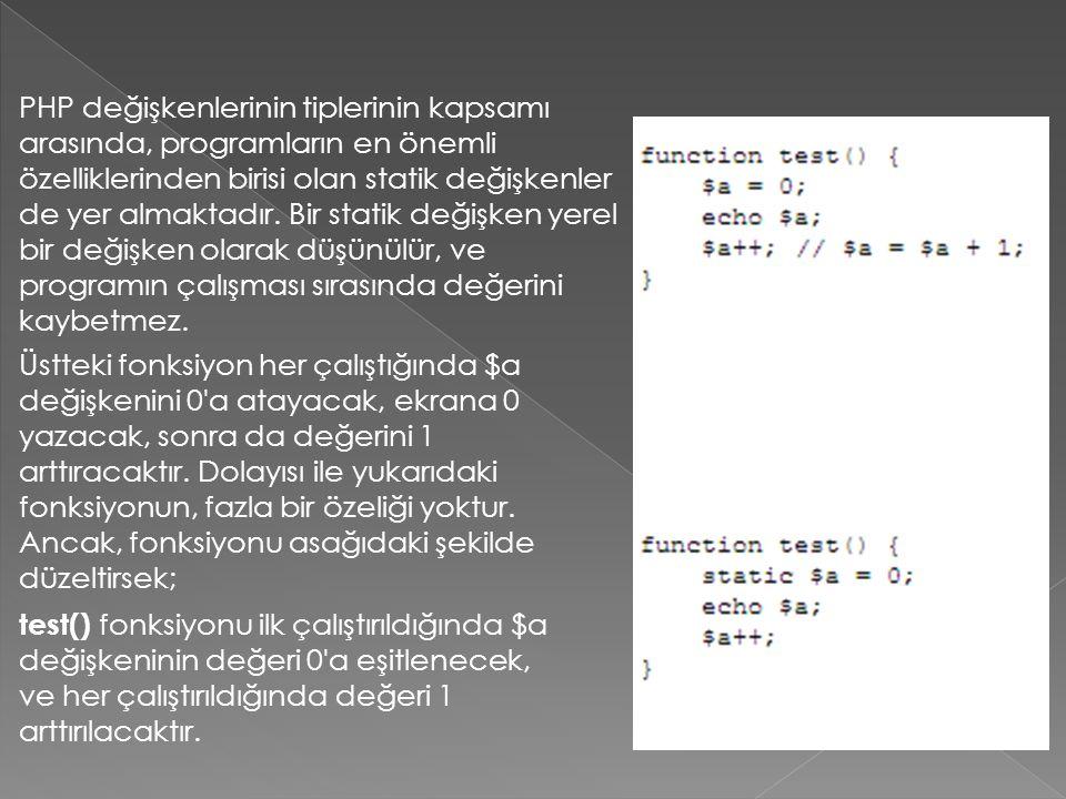 PHP değişkenlerinin tiplerinin kapsamı arasında, programların en önemli özelliklerinden birisi olan statik değişkenler de yer almaktadır. Bir statik d