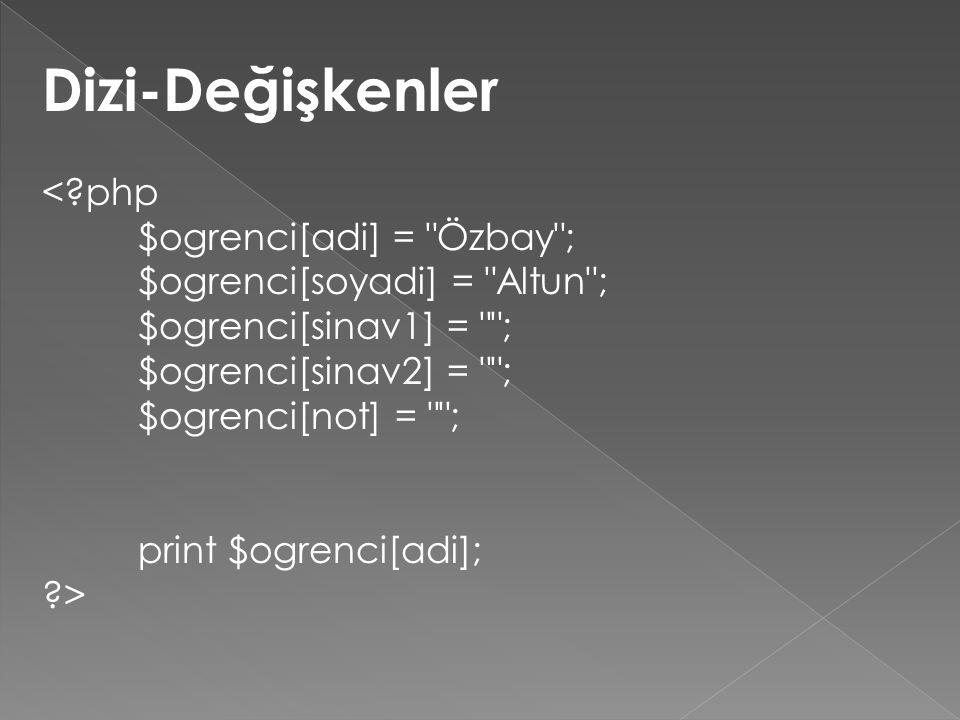 Dizi-Değişkenler <?php $ogrenci[adi] = Özbay ; $ogrenci[soyadi] = Altun ; $ogrenci[sinav1] = ; $ogrenci[sinav2] = ; $ogrenci[not] = ; print $ogrenci[adi]; ?>