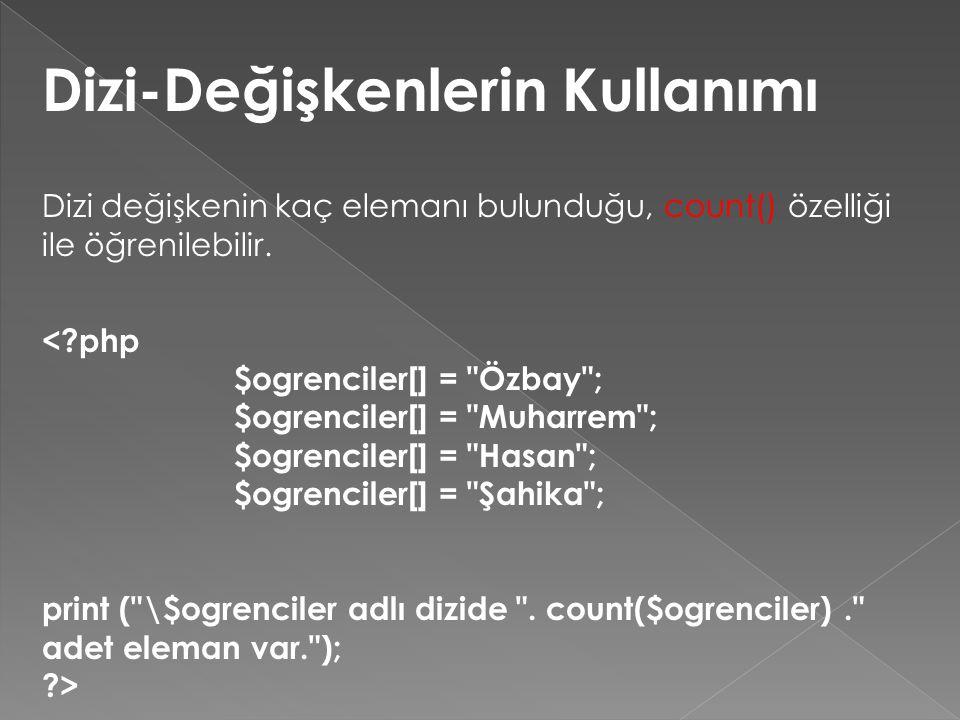 Dizi-Değişkenlerin Kullanımı Dizi değişkenin kaç elemanı bulunduğu, count() özelliği ile öğrenilebilir. <?php $ogrenciler[] =