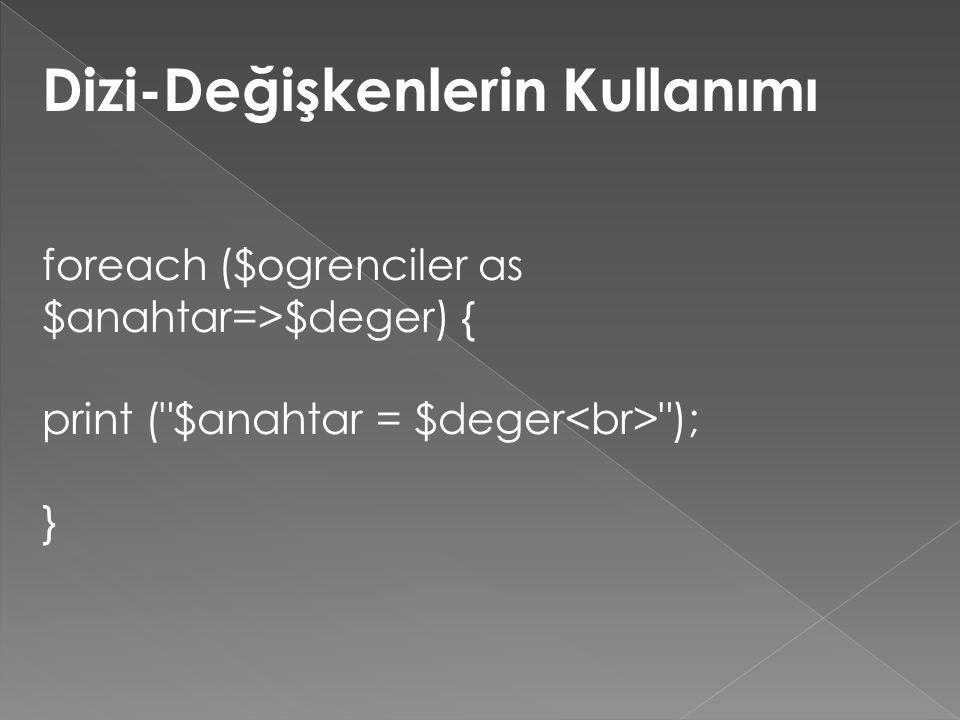 Dizi-Değişkenlerin Kullanımı foreach ($ogrenciler as $anahtar=>$deger) { print ( $anahtar = $deger ); }