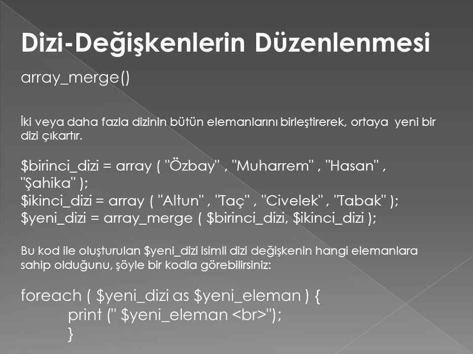 Dizi-Değişkenlerin Düzenlenmesi array_merge() İki veya daha fazla dizinin bütün elemanlarını birleştirerek, ortaya yeni bir dizi çıkartır.