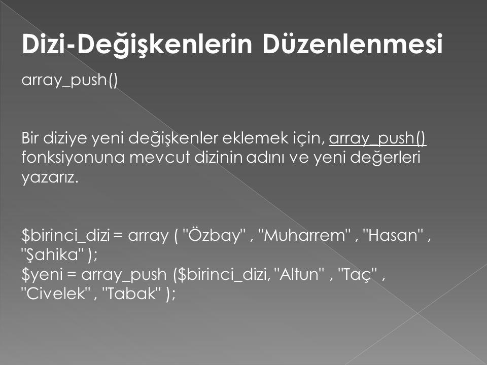 Dizi-Değişkenlerin Düzenlenmesi array_push() Bir diziye yeni değişkenler eklemek için, array_push() fonksiyonuna mevcut dizinin adını ve yeni değerleri yazarız.